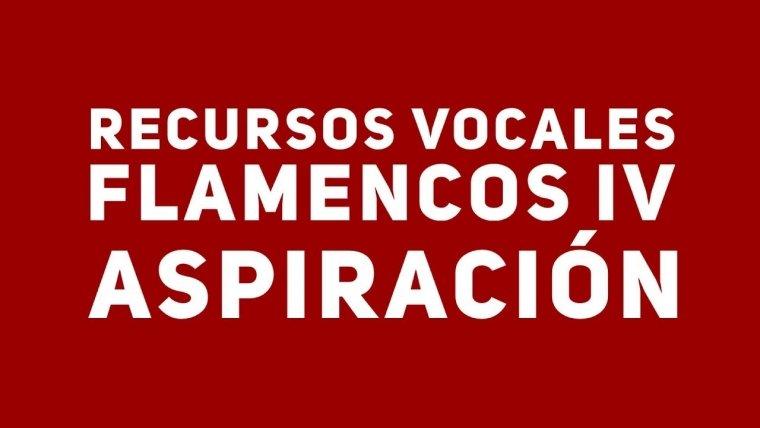 11.Recursos vocales IV. Aspiración. Cante Flamenco Global